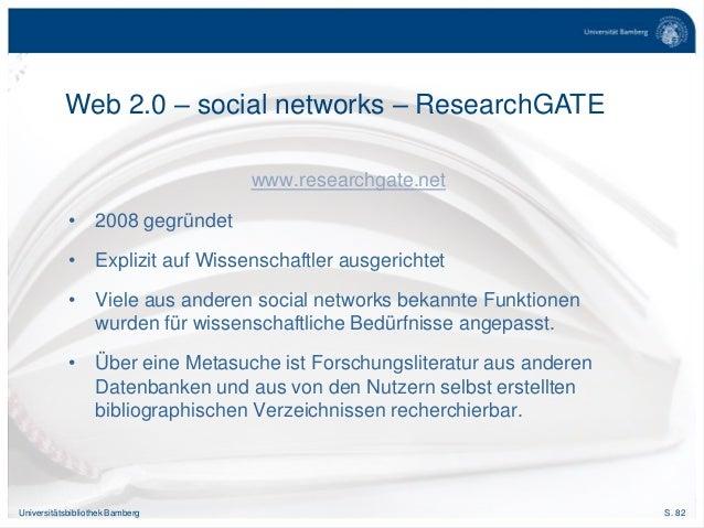 S. 82Universitätsbibliothek Bamberg www.researchgate.net • 2008 gegründet • Explizit auf Wissenschaftler ausgerichtet • Vi...
