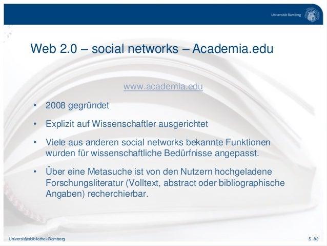 S. 83Universitätsbibliothek Bamberg www.academia.edu • 2008 gegründet • Explizit auf Wissenschaftler ausgerichtet • Viele ...