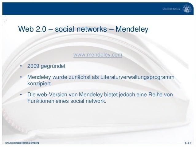 S. 84Universitätsbibliothek Bamberg www.mendeley.com • 2009 gegründet • Mendeley wurde zunächst als Literaturverwaltungspr...