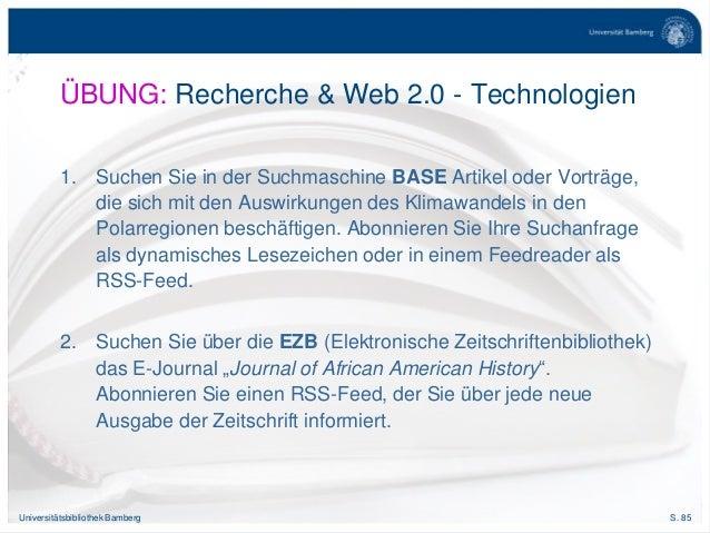 S. 85Universitätsbibliothek Bamberg ÜBUNG: Recherche & Web 2.0 - Technologien 1. Suchen Sie in der Suchmaschine BASE Artik...