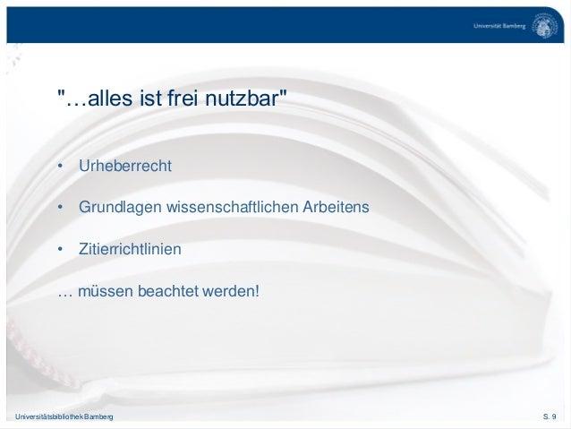 S. 9Universitätsbibliothek Bamberg • Urheberrecht • Grundlagen wissenschaftlichen Arbeitens • Zitierrichtlinien … müssen b...