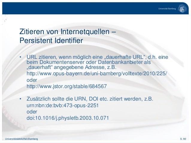 S. 90Universitätsbibliothek Bamberg Zitieren von Internetquellen – Persistent Identifier • URL zitieren, wenn möglich eine...