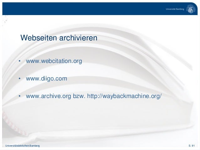 S. 91Universitätsbibliothek Bamberg Webseiten archivieren • www.webcitation.org • www.diigo.com • www.archive.org bzw. htt...