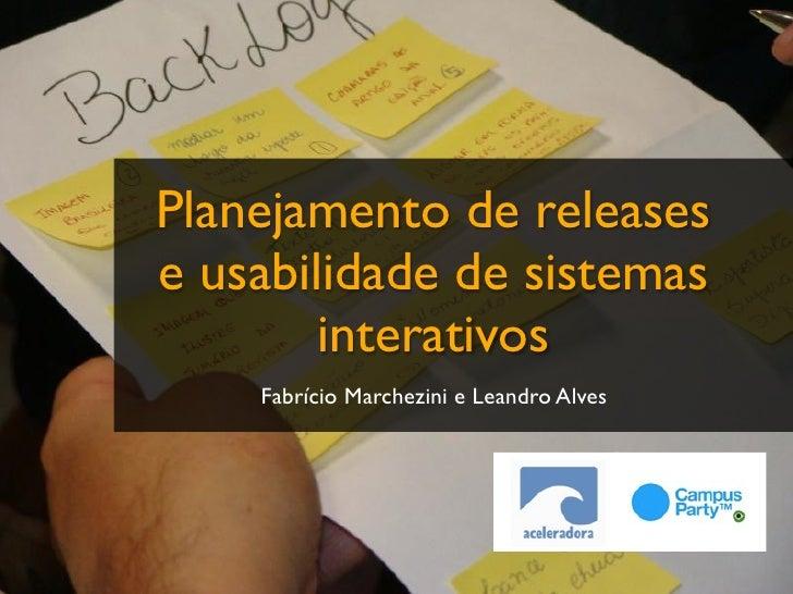 Planejamento de releases e usabilidade de sistemas         interativos     Fabrício Marchezini e Leandro Alves