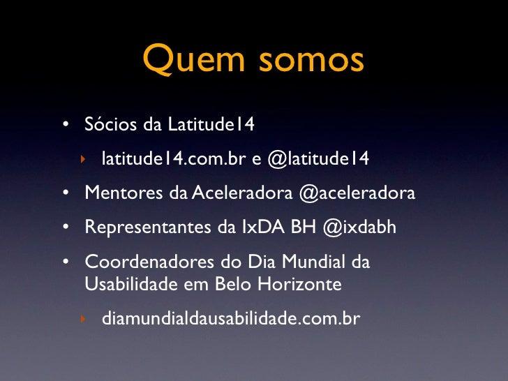Quem somos • Sócios da Latitude14  ‣   latitude14.com.br e @latitude14 • Mentores da Aceleradora @aceleradora • Representa...
