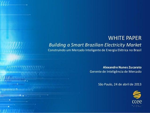 WHITE PAPERBuilding a Smart Brazilian Electricity MarketConstruindo um Mercado Inteligente de Energia Elétrica no BrasilAl...