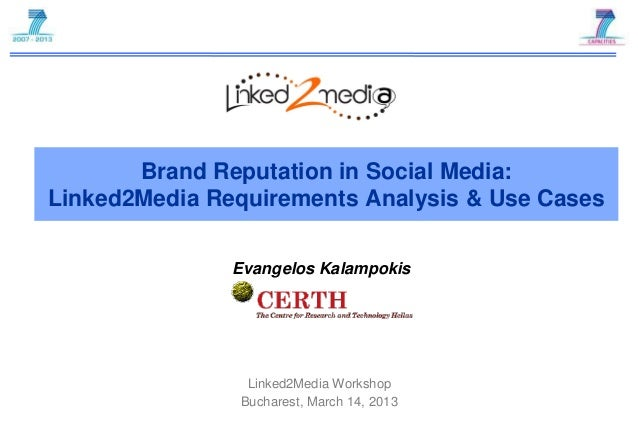 Brand Reputation in Social Media:Linked2Media Requirements Analysis & Use Cases               Evangelos Kalampokis        ...