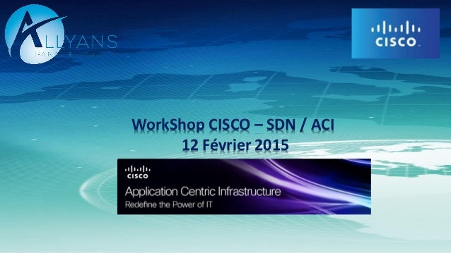WorkShop CISCO – SDN / ACI 12 Février 2015