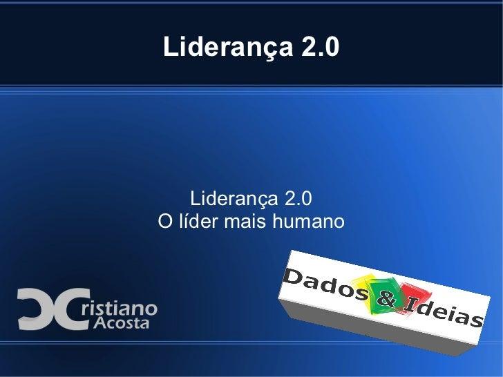 Liderança 2.0    Liderança 2.0O líder mais humano