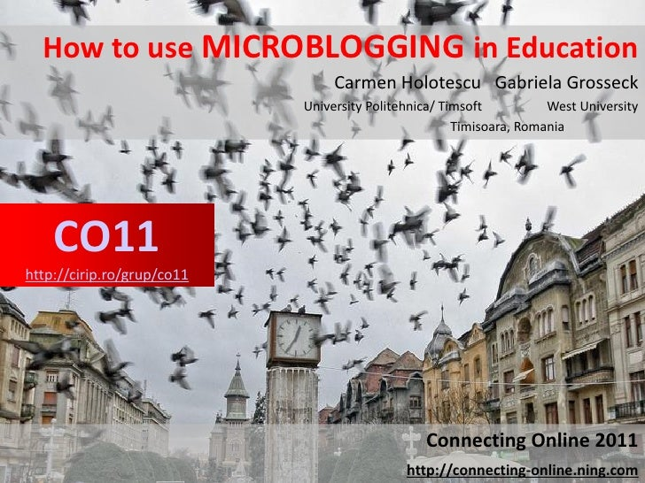 How to use MICROBLOGGING in Education                                 Carmen Holotescu Gabriela Grosseck                  ...