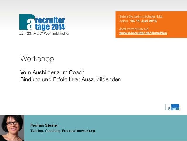 Ferihan Steiner Training, Coaching, Personalentwicklung Workshop Vom Ausbilder zum Coach Bindung und Erfolg Ihrer Auszubil...