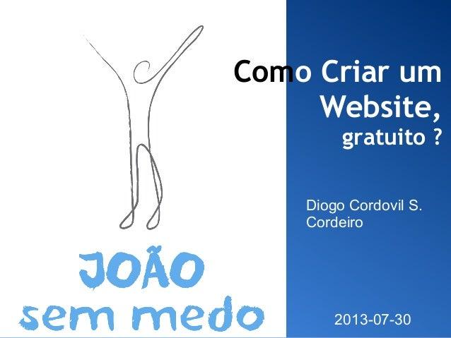 Como Criar um Website, gratuito ? Diogo Cordovil S. Cordeiro 2013-07-30