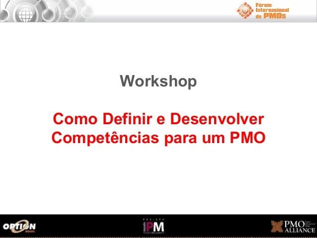 Workshop Como Definir e Desenvolver Competências para um PMO