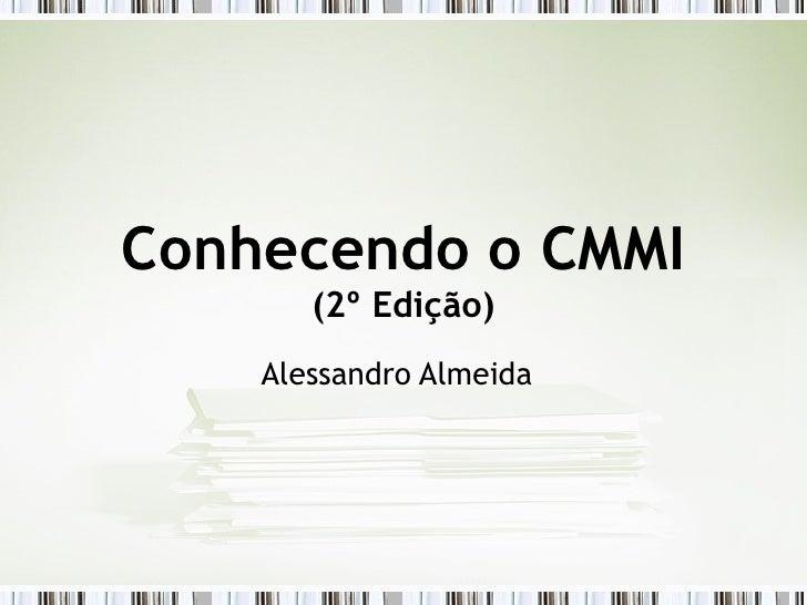 Conhecendo o CMMI (2º Edição) Alessandro Almeida