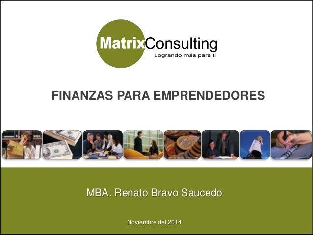 1Noviembre del 2014 MBA. Renato Bravo Saucedo Noviembre del 2014 FINANZAS PARA EMPRENDEDORES