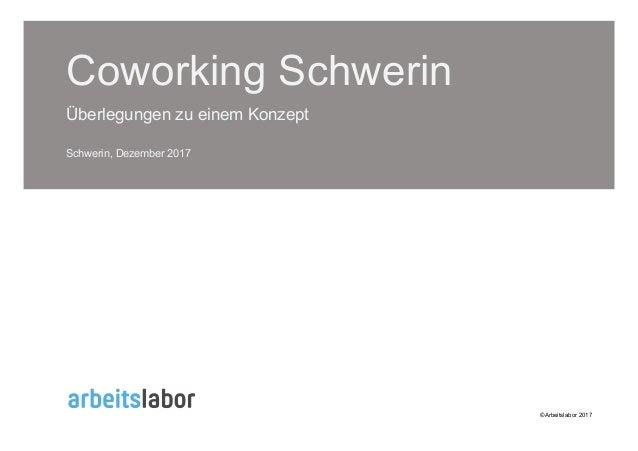 Coworking Schwerin Überlegungen zu einem Konzept Schwerin, Dezember 2017 ©Arbeitslabor 2017
