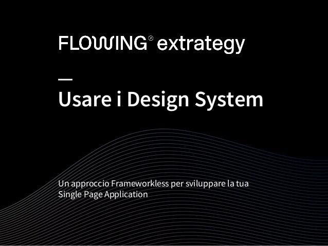 Usare i Design System Un approccio Frameworkless per sviluppare la tua Single Page Application 1