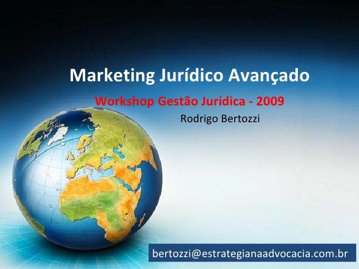 Marketing Jurídico Avançado   Workshop Gestão Jurídica - 2009                 Rodrigo Bertozzi                bertozzi@est...