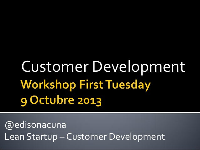 Customer Development  @edisonacuna Lean Startup – Customer Development