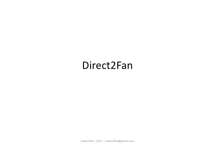 Direct2Fan	  	  netzonfire	  -­‐	  2011	  -­‐	  netzonfire@gmail.com