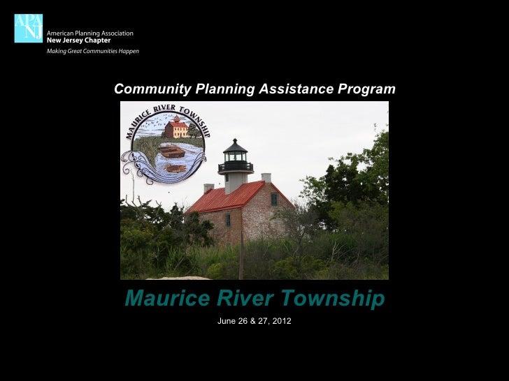 Community Planning Assistance Program Maurice River Township             June 26 & 27, 2012