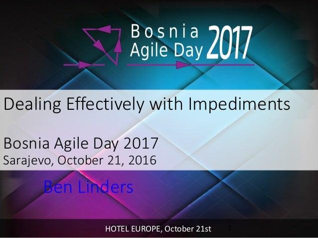 @BenLinders - BenLinders.com 1 Dealing Effectively with Impediments Bosnia Agile Day 2017 Sarajevo, October 21, 2016 Ben ...