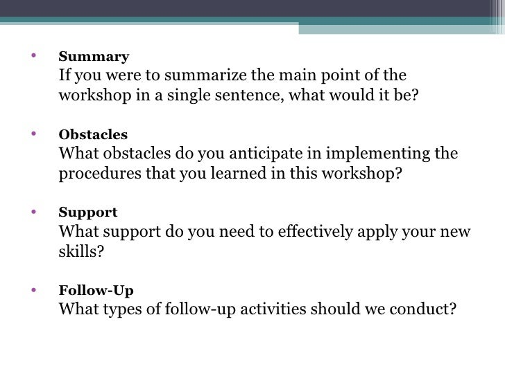 <ul><li>Summary  If you were to summarize the main point of the workshop in a single sentence, what would it be? </li></ul...