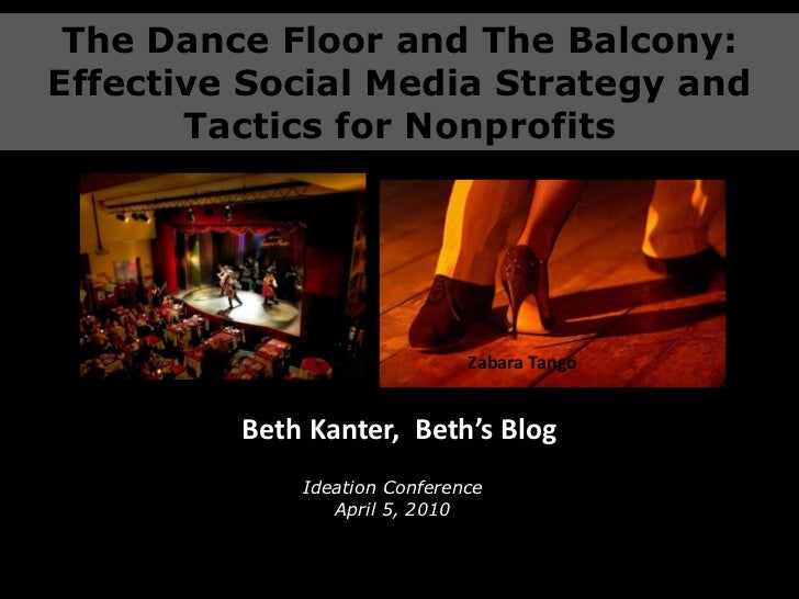 The Dance Floor and The Balcony:<br />Effective Social Media Strategy and Tactics for Nonprofits<br />Zabara Tango<br />Be...