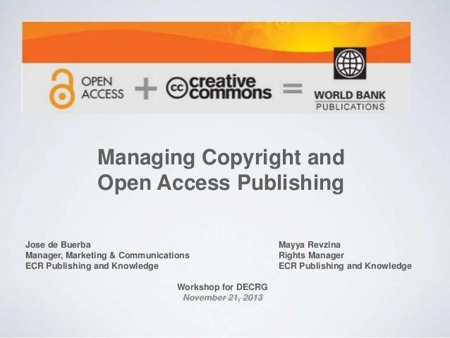 Managing Copyright and Open Access Publishing Jose de Buerba Mayya Revzina Manager, Marketing & Communications Rights Mana...