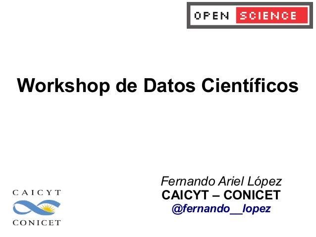 Fernando Ariel López CAICYT – CONICET @fernando__lopez Workshop de Datos Científicos