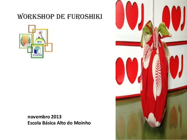 Workshop de Furoshiki  novembro 2013 Escola Básica Alto do Moinho