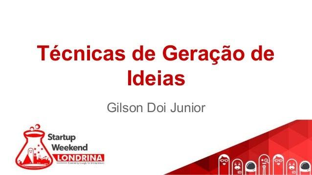 Técnicas de Geração de Ideias Gilson Doi Junior