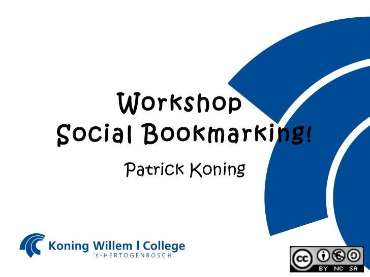 Workshop  Social Bookmarking! Patrick Koning