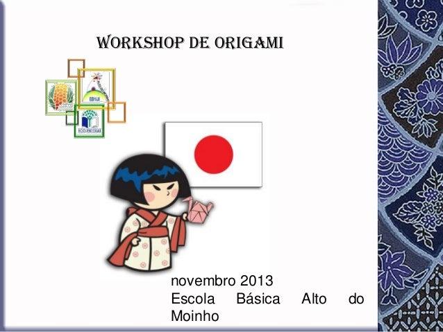 Workshop de Origami  novembro 2013 Escola Básica Moinho  Alto  do