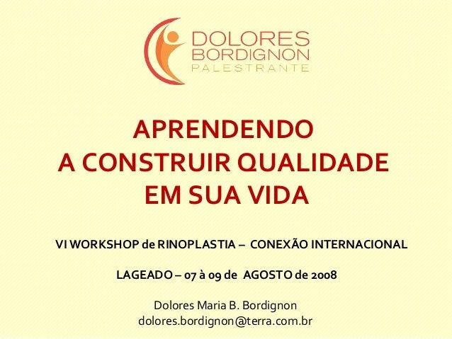 Dolores Maria B. Bordignon dolores.bordignon@terra.com.br VI WORKSHOP de RINOPLASTIA – CONEXÃO INTERNACIONAL LAGEADO – 07 ...