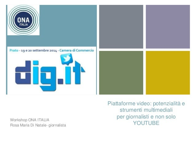 +  Piattaforme video: potenzialità e  strumenti multimediali  per giornalisti e non solo  YOUTUBE  Workshop ONA ITALIA  Ro...