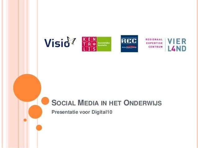SOCIAL MEDIA IN HET ONDERWIJSPresentatie voor Digital10
