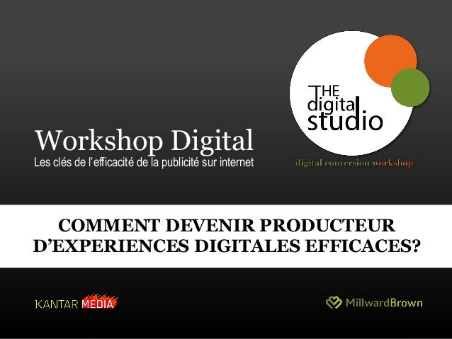 "1 Workshop Digital Les clés de l""efficacité de la publicité sur internet 1 COMMENT DEVENIR PRODUCTEUR D'EXPERIENCES DIGITA..."