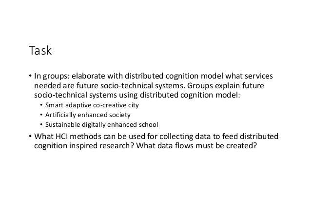 Task • Ingroups:elaboratewithdistributedcognitionmodelwhatservices neededarefuturesocio-technicalsystems.Gro...