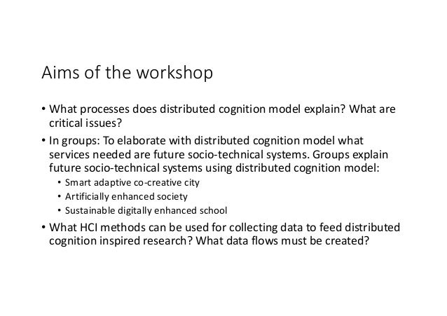 Aimsoftheworkshop • Whatprocessesdoesdistributedcognitionmodelexplain?Whatare criticalissues? • Ingroups:T...