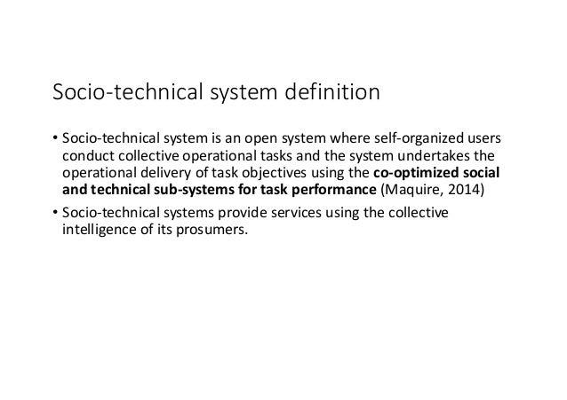 Socio-technicalsystemdefinition • Socio-technicalsystemisanopensystemwhereself-organizedusers conductcollectiv...