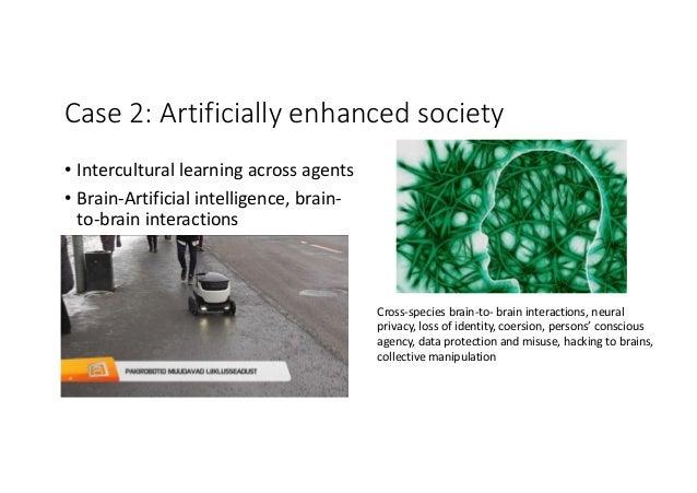 Case2:Artificiallyenhancedsociety • Interculturallearningacrossagents • Brain-Artificialintelligence,brain- to-br...