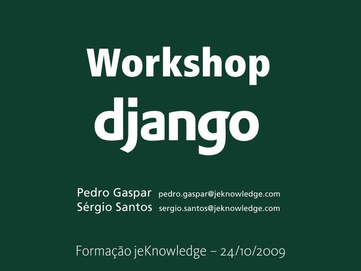 Workshop  Pedro Gaspar    pedro.gaspar@jeknowledge.com Sérgio Santos   sergio.santos@jeknowledge.com