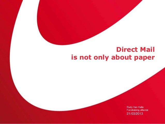 Direct Mailis not only about paper               Rudy Van Halle               Fundraising alliance               21/03/2013