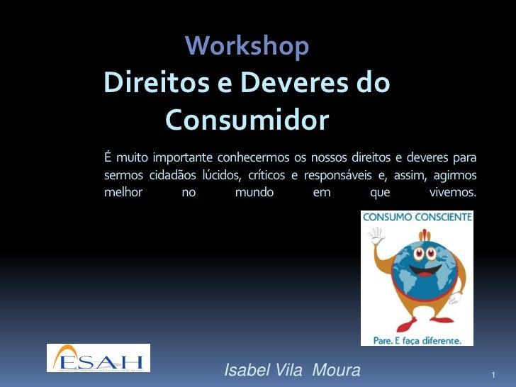 WorkshopDireitos e Deveres do     ConsumidorÉ muito importante conhecermos os nossos direitos e deveres parasermos cidadão...