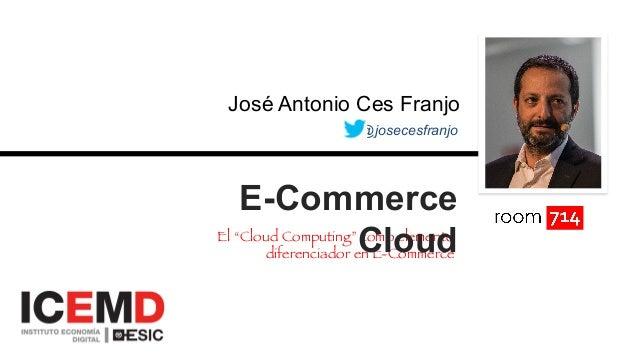 """@josecesfranjo José Antonio Ces Franjo El """"Cloud Computing"""" como elemento diferenciador en E-Commerce  E-Commerce Cloud"""