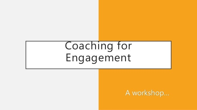 Coaching for Engagement A workshop…