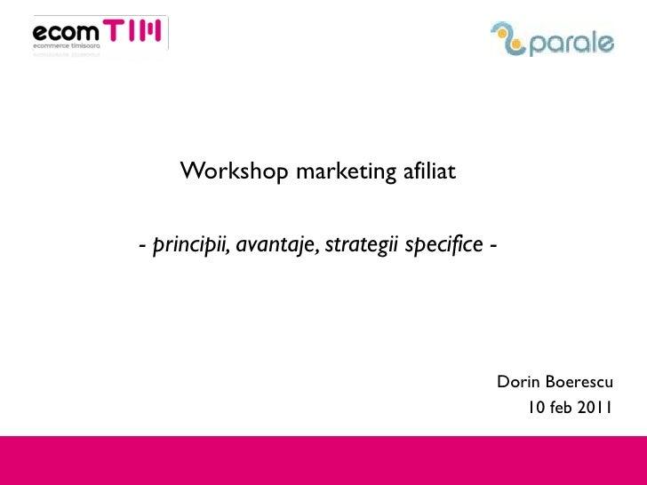Workshop marketing afiliat - principii, avantaje, strategii specifice - Dorin Boerescu 10 feb 2011