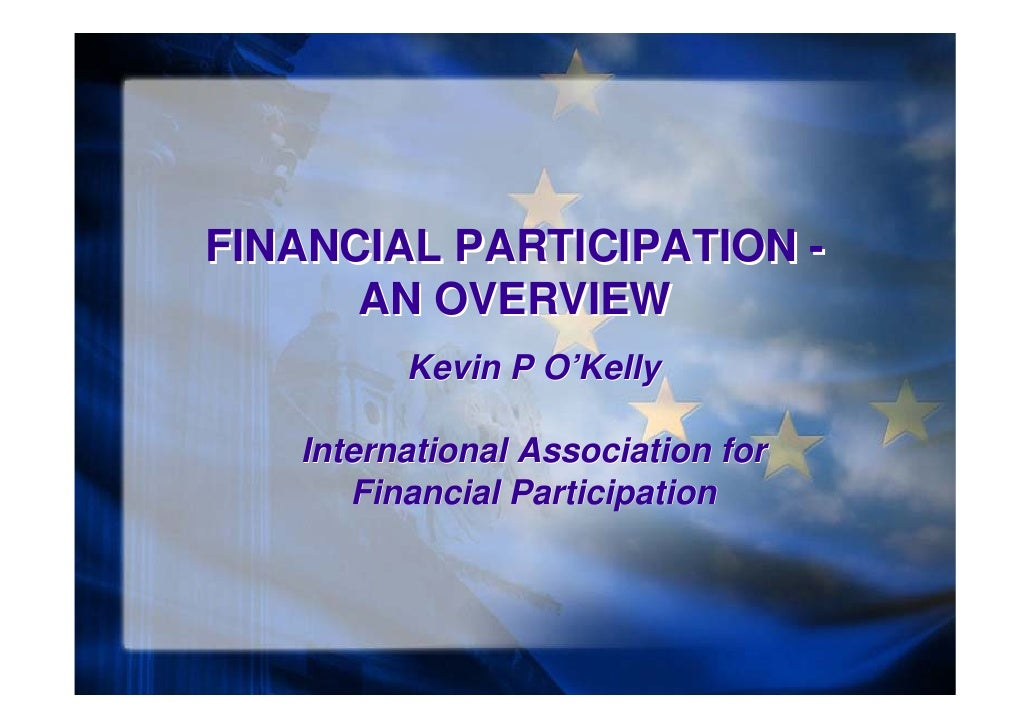 FINANCIAL PARTICIPATION -       AN OVERVIEW          Kevin P O'Kelly     International Association for       Financial Par...