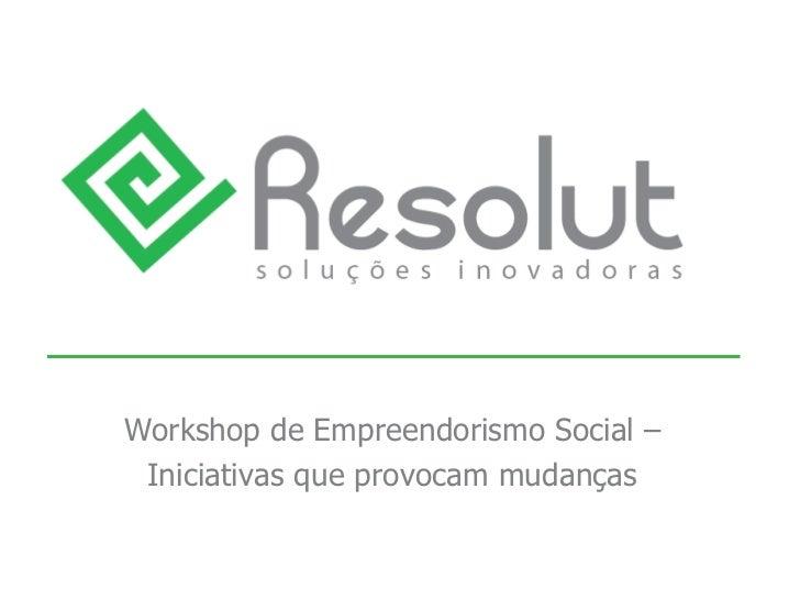 Workshop de Empreendorismo Social – Iniciativas que provocam mudanças
